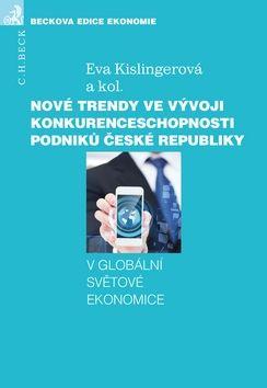 Eva Kislingerová: Nové trendy ve vývoji konkurenceschopnosti podniků České republiky cena od 316 Kč