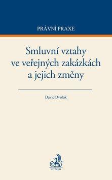 David Dvořák: Smluvní vztahy ve veřejných zakázkách a jejich změny cena od 414 Kč