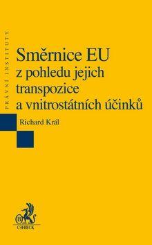 Richard Král: Směrnice EU z pohledu jejich transpozice a vnitrostátních účinků cena od 385 Kč