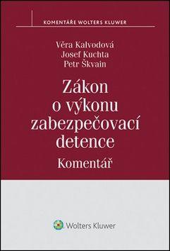 Věra Kalvodová, Josef Kuchta, Petr Škvain: Zákon o výkonu zabezpečovací detence cena od 331 Kč
