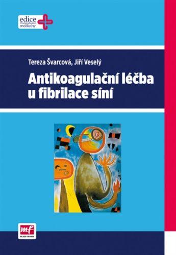 Tereza Švarcová, Jiří Veselý: Antikoagulační léčba u fibrilace síní cena od 336 Kč