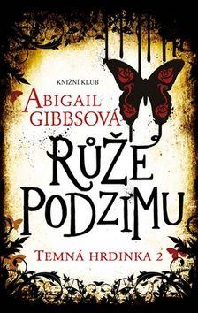 Abigail Gibbs: Temná hrdinka 2: Růže podzimu cena od 269 Kč