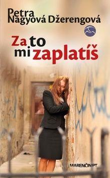 Petra Nagyová Džerengová: Za to mi zaplatíš cena od 171 Kč