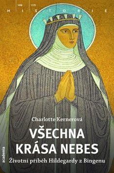 Kernerová Charlotte: Všechny krásy nebe - Příběh života Hildegardy z Bingenu cena od 162 Kč