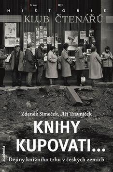 Jiří Trávníček, Zdeněk Šimeček: Knihy kupovati... Dějiny knižního trhu v českých zemích cena od 247 Kč