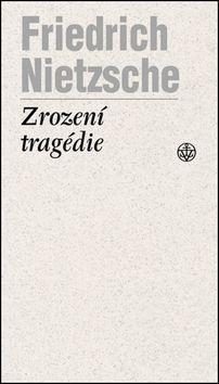 Friedrich Nietzsche: Zrození tragédie cena od 148 Kč