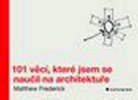 Matthew Frederick: 101 věcí, které jsem se naučil na architektuře cena od 210 Kč