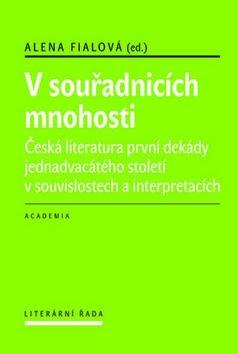 Fialová Alena: V souřadnicích mnohosti - Česká literatura první dekády 21. století v souvislostech a interpretacích cena od 482 Kč