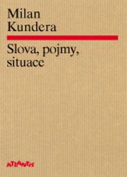 Milan Kundera: Slova, pojmy, situace cena od 103 Kč