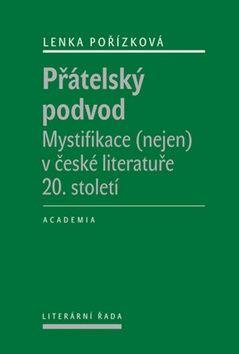 Pořízková Lenka: Přátelský podvod - Mystifikace (nejen) v české literatuře 20. století cena od 241 Kč