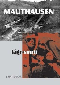 Littloch Karel: Mauthausen – lágr smrti cena od 135 Kč