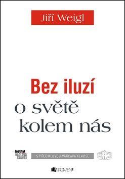 Jiří Weigl: Bez iluzí o světě kolem nás cena od 204 Kč