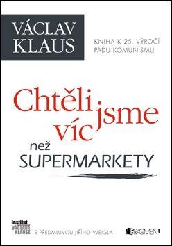 Václav Klaus: Václav Klaus - Chtěli jsme víc než supermarkety cena od 155 Kč
