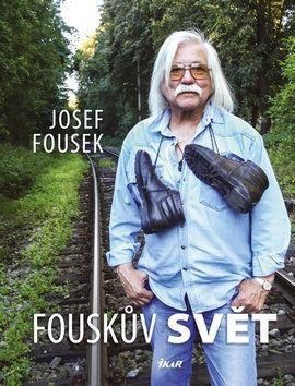 Josef Fousek: Fouskův svět - životopisné kapitoly cena od 239 Kč