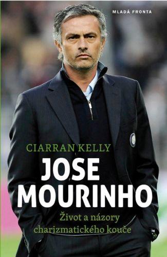 Kelly Ciaran: Jose Mourinho - Život a názory charizmatického kouče cena od 0 Kč