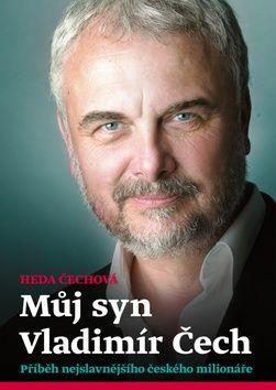 Čechová Heda: Můj syn Vladimír Čech - Příběh nejslavnějšího českého milonáře cena od 92 Kč