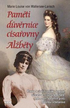 Wallersee-Larisch von Marie Louise: Paměti důvěrnice císařovny Alžběty cena od 174 Kč