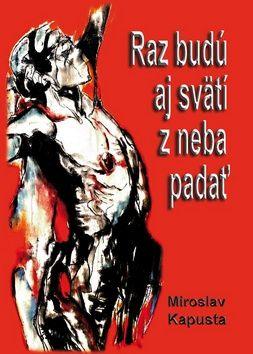 Miroslav Kapusta: Raz budú aj svätí z neba padať cena od 148 Kč