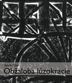 Jakub Fišer: Obžaloba lůzokracie cena od 118 Kč