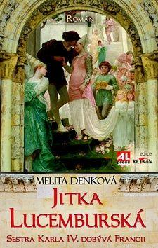 Melita Denková: Jitka Lucemburská cena od 169 Kč