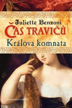 Juliette Benzoni: Čas travičů - Králova komnata cena od 32 Kč