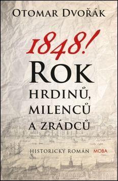 Otomar Dvořák: 1848! - Rok hrdinů, milenců a zrádců cena od 223 Kč