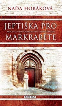 Horáková Naďa: Jeptiška pro markraběte cena od 223 Kč