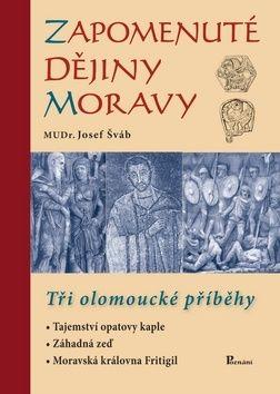 Josef Šváb: Zapomenuté dějiny Moravy cena od 126 Kč