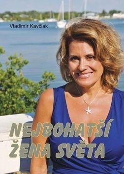 Vladimír Kavčiak: Nejbohatší žena světa cena od 157 Kč