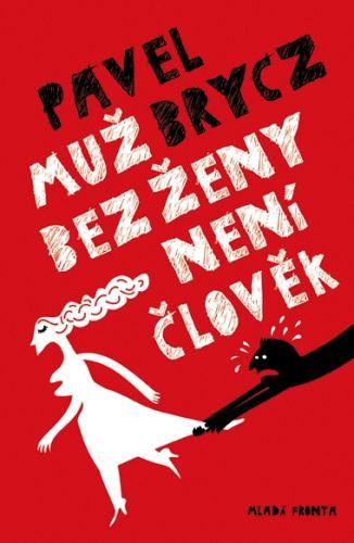 Pavel Brycz: Muž bez ženy není člověk cena od 125 Kč