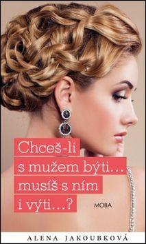 Alena Jakoubková: Chceš-li s mužem býti... musíš s ním i výti…? cena od 140 Kč