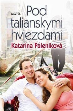 Katarína Páleniková: Pod talianskymi hviezdami cena od 171 Kč