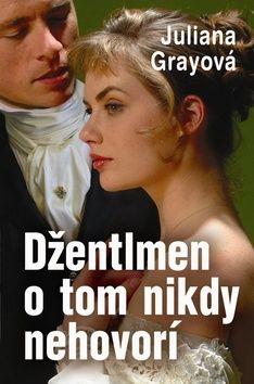 Juliana Grayová: Džentlmen o tom nikdy nehovorí cena od 183 Kč