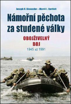J. H. Alexander, M. L. Barlett: Námořní pěchota za studené války cena od 222 Kč