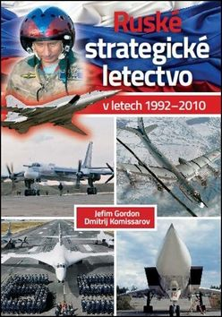 Jefim Gordon, Dmitrij Komissarov: Ruské strategické letectvo v letech 1992-2010 cena od 447 Kč