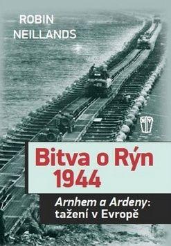 Robin Neillands: Bitva o Rýn 1944 cena od 230 Kč