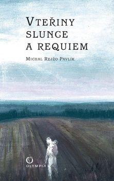 Michal Rejžo Pavlík: Vteřiny slunce a Requiem cena od 123 Kč