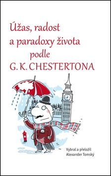 Alexander Tomský: Úžas, radost a paradoxy života podle G. K. Chestertona cena od 134 Kč