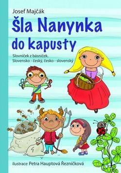 Josef Majčák: Šla Nanynka do kapusty. Slovníček z básniček. Slovensko-český, česko-slovenský cena od 114 Kč
