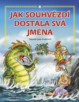 Jana Eislerová: Jak souhvězdí dostala svá jména - pro děti cena od 0 Kč