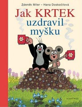 Zdeněk Miler, Hana Doskočilová: Jak Krtek uzdravil myšku cena od 155 Kč