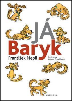 František Nepil: Já Baryk cena od 135 Kč
