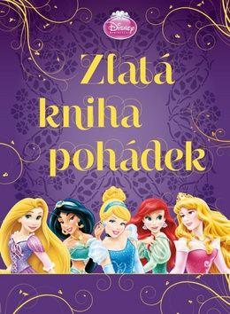Walt Disney: Princezny - Zlatá kniha pohádek cena od 237 Kč