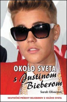 Sarah Oliverová: Okolo sveta s Justinom Bieberom cena od 175 Kč