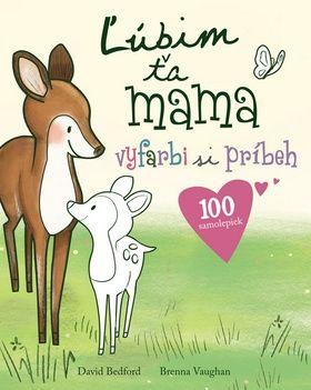 David Bedford, Brenna Vaughan: Ľúbim ťa mama cena od 113 Kč