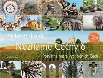 Václav Vokolek: Neznámé Čechy 6 - Posvátná místa východních Čech cena od 279 Kč
