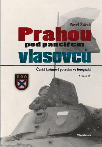 Pavel Žáček: Prahou pod pancířem Vlasovců - České květnové povstání ve fotografii cena od 260 Kč