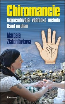 Marcela Zlatohlávková: Chiromancie - Nejpůsobivější věštecká metoda cena od 154 Kč