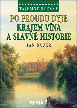 Jan Bauer: Po proudu Dyje krajem vína a slavné historie cena od 187 Kč