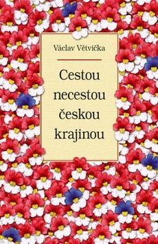 Václav Větvička: Cestou necestou českou krajinou cena od 199 Kč